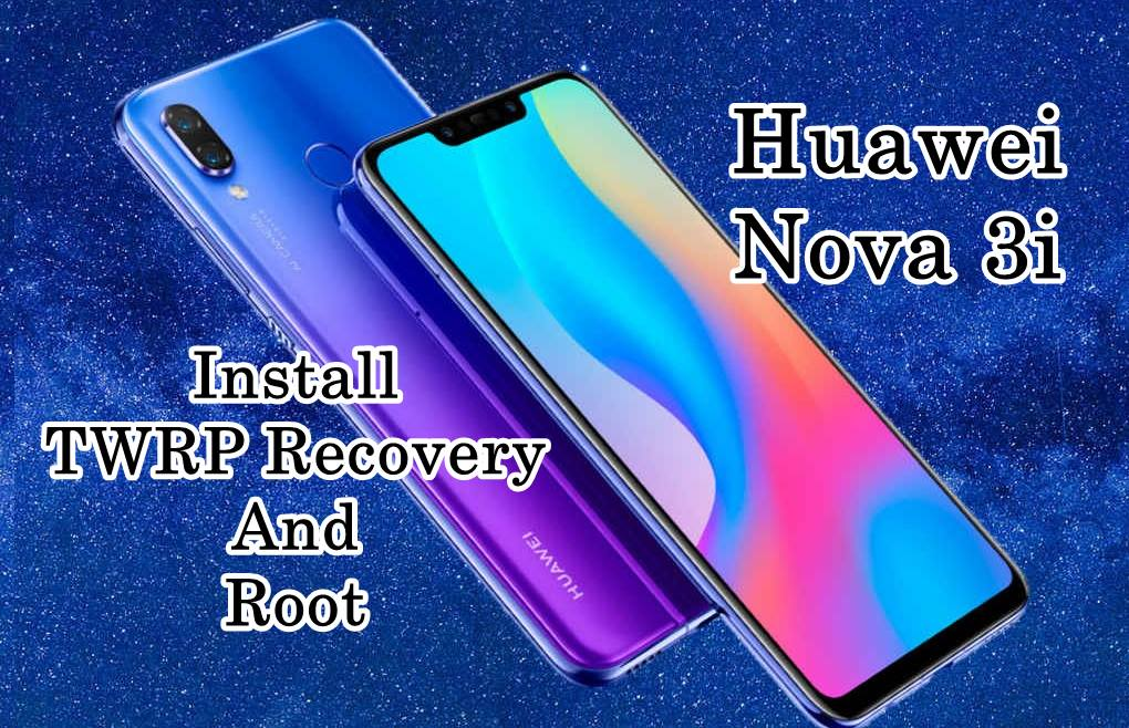 How to Install TWRP Recovery And Root Huawei Nova 3i
