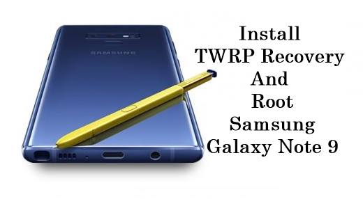 How to Install TWRP Recovery And Root Samsung Galaxy Note 9