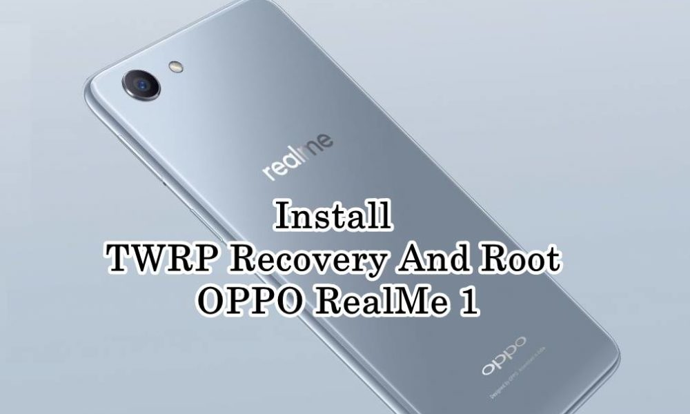 How to Install TWRP Recovery And Root OPPO RealMe 1 - Android Result