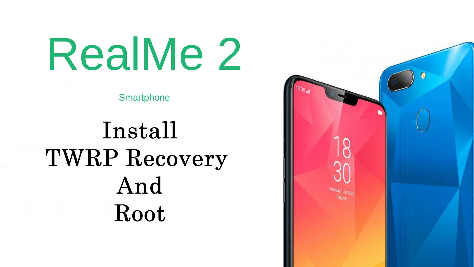How to Install TWRP Recovery And Root OPPO RealMe 2 - Android Result