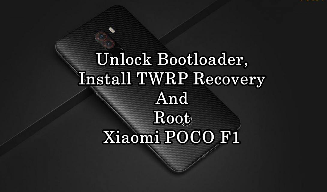 How to Unlock Bootloader, Install TWRP Recovery And Root Xiaomi POCO