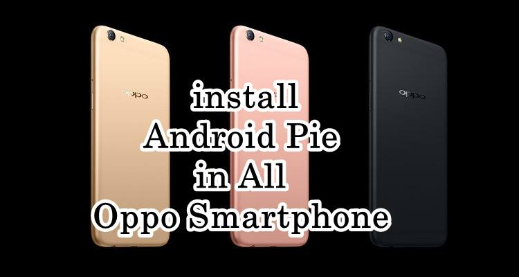How to download and install Android Pie in All Oppo