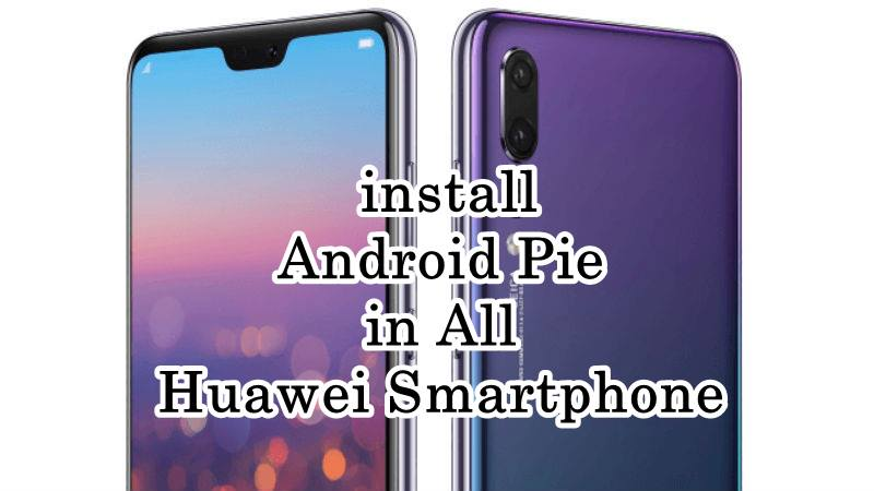 How to download and install Android Pie in All Huawei
