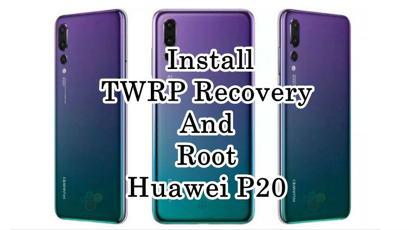 How to Install TWRP Recovery And Root Huawei P20 lite, P20 and P20
