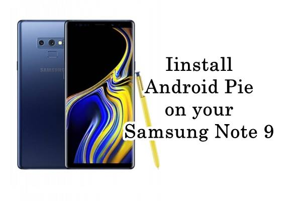 How to install Unofficial Android 9 Pie on Galaxy Note 9 - Android