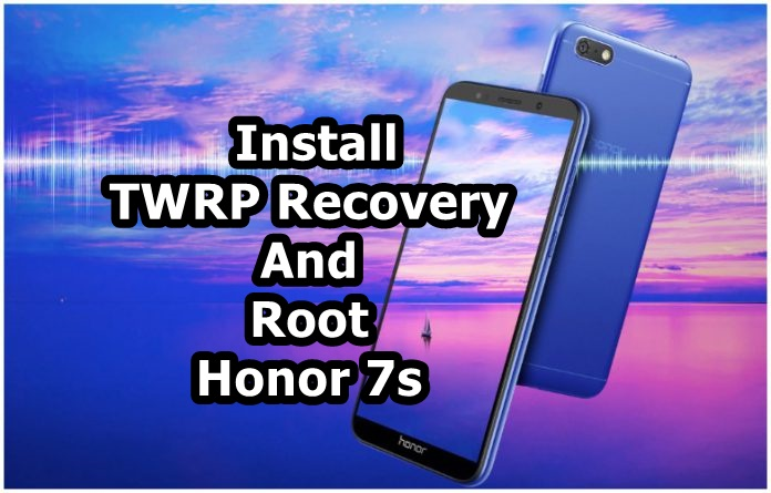 How to Install TWRP Recovery And Root Honor 7s - Android Result