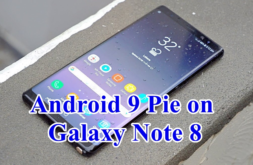 How to install Unofficial Android 9 Pie on Galaxy Note 8