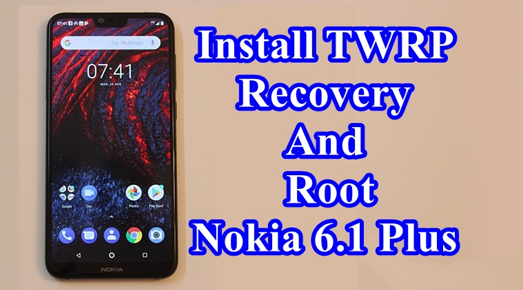 How to Install TWRP Recovery And Root Nokia 6 1 Plus