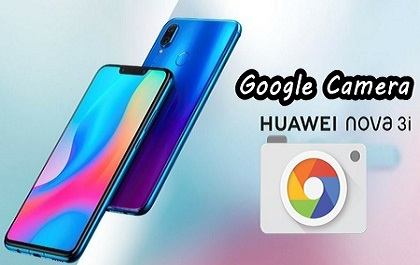 How to Download Google Camera 6 1 for Huawei Nova 3i with