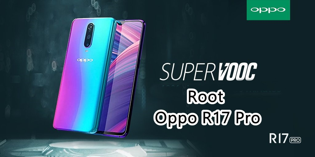 How to Unlock Bootloader, Install TWRP Recovery And Root OPPO R17