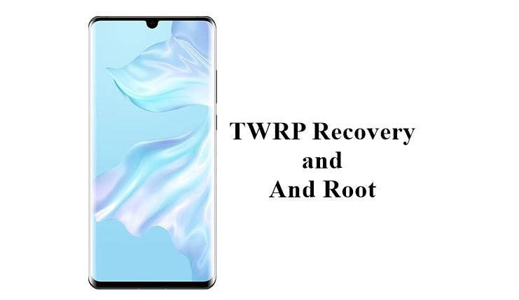 How to Install TWRP Recovery And Root Huawei P30 and P30 Pro -