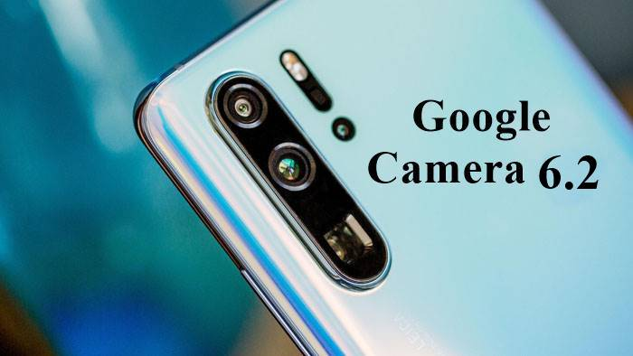 Download Google Camera 6 2 for Huawei P30 Pro
